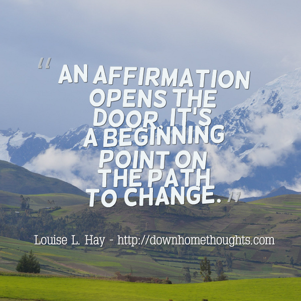 An affirmation opens the door. Quote by Louise L. Hay